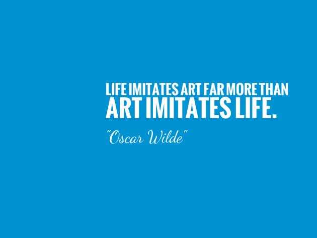 life-imitates-art-far-more-than-art-imitates-life-8