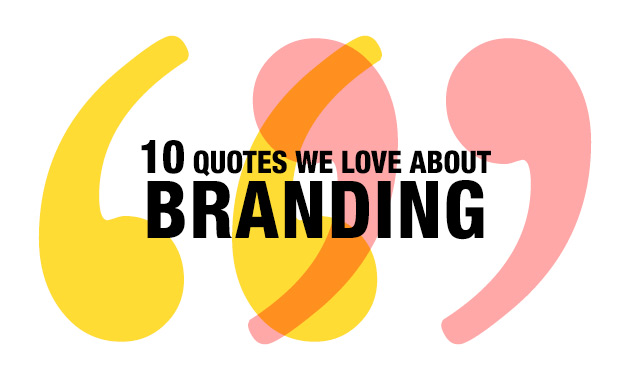 60 Quotes We Love About Branding Fascinating Branding Quotes