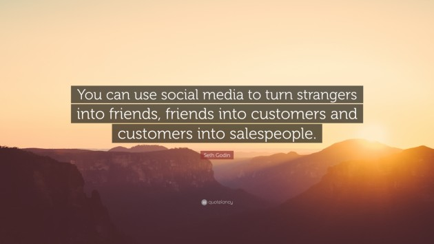 513207-Seth-Godin-Quote-You-can-use-social-media-to-turn-strangers-into-2